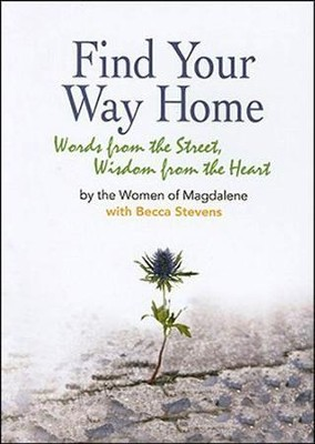 Find Your Way Home: Words from the Street, Wisdom from the Heart  -     By: Becca Stevens