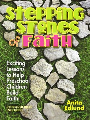 Stepping Stones of Faith for Preschoolers: Exciting Lessons to Help Preschool Children Build Faith  -     By: Anita Edlund