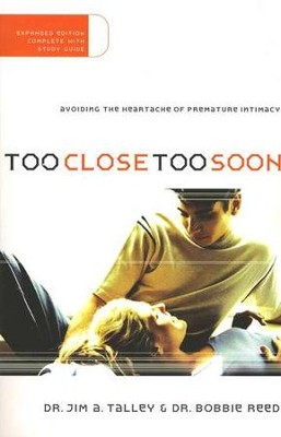 Too Close, Too Soon:  Avoiding the Heartache of Premature Intimacy  -     By: Jim Talley, Bobbie Reed
