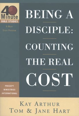 40 Minute Studies; Being a Disciple: Counting the Real Cost   -     By: Kay Arthur