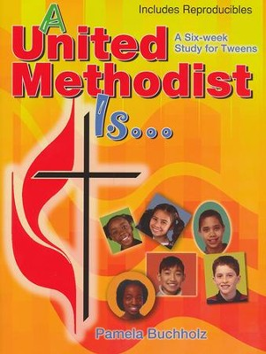 A United Methodist Is: A Six-Week Study for Tweens   -     By: Pamela Buchholz
