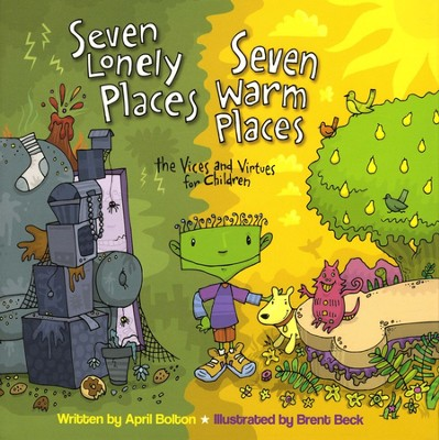 Seven Lonely Places, Seven Warm Places: The Vices and Virtues for Children  -     By: April Bolton     Illustrated By: Brent Beck