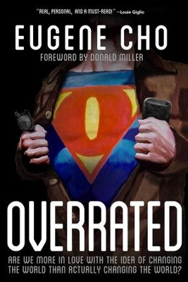 Overrated: Are We More in Love with the Idea of Changing the World Than Actually Changing the World? - eBook  -     By: Eugene Cho