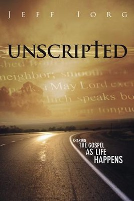 Unscripted: Sharing the Gospel as Life Happens - eBook  -     By: Jeff Iorg