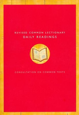 Revised Common Lectionary Daily Readings: Proposed by the Consultation on Common Texts  -
