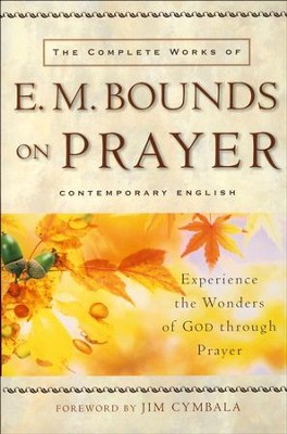 The Complete Works of E. M. Bounds on Prayer   -     By: E.M. Bounds