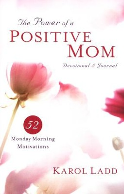 Power Of A Positive Mom Devotional & Journal: 52 Monday Morning Motivations  -     By: Karol Ladd