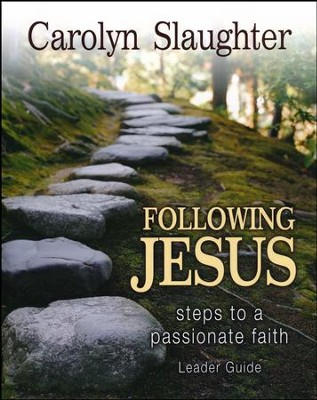 Following Jesus: Steps to a Passionate Faith Leader's Guide  -     By: Carolyn Slaughter