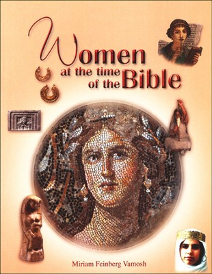Women at the Time of the Bible  -     By: Miriam Feinberg Vamosh