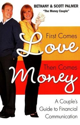 First Comes Love, Then Comes Money: A Couple's Guide to Financial Communication          -     By: Bethany Palmer, Scott Palmer