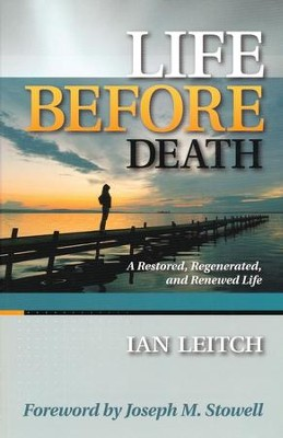 Life Before Death: A Restored, Regenerated and Renewed Life  -     By: Ian Leitch