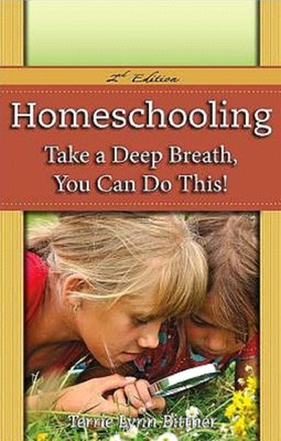 Homeschooling: Take a Deep Breath - You Can Do This! 2nd Edition  -     By: Terrie Lynn Bittner