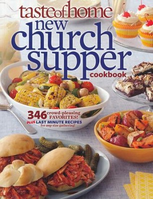 Taste of Home New Church Supper Cookbook: 346 Crowd-Pleasing Favorites! Plus Last Minute Recipes for Any Size Gathering  -