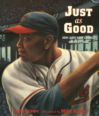 Just as Good: How Larry Doby Changed America's Game   -     By: Chris Crowe     Illustrated By: Mike Benny