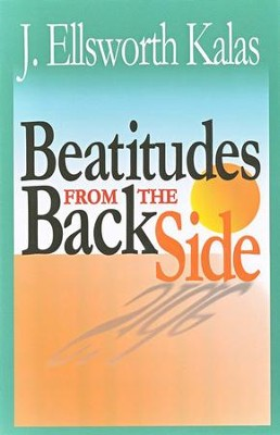 Beatitudes from the Back Side   -     By: J. Ellsworth Kalas