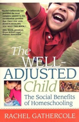 The Well-Adjusted Child: The Social Benefits of Homeschooling  -     By: Rachel Gathercole