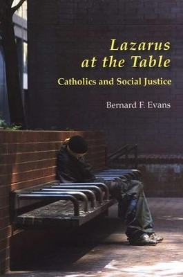 Lazarus at the Table: Catholics and Social Justice  -     By: Bernard F. Evans