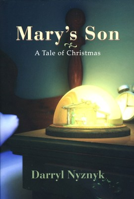 Mary's Son: A Tale of Christmas  -     By: Darryl Nyznyk