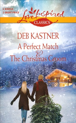A Perfect Match and The Christmas Groom  -     By: Deb Kastner