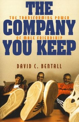 The Company You Keep: The Transforming Power of Male Friendship  -     By: David C. Bentall