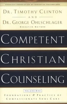 Competent Christian Counseling: Pursuing and Practicing Compassionate Soul Care  -     Edited By: Dr. Tim Clinton, Dr. George Ohlschlager