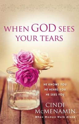 When God Sees Your Tears: He Knows You, He Hears You, He Sees You - eBook  -     By: Cindi McMenamin
