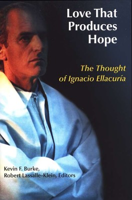 The Love That Produces Hope: The Thought of Ignacio Ellacuria  -