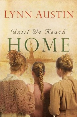 Until We Reach Home - eBook  -     By: Lynn Austin