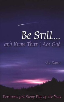 Be Still ... and Know That I Am God: Devotions for Every Day of the Year  -     By: Gus Keiser