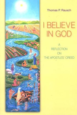 I Believe in God: A Reflection on the Apostles' Creed  -     By: Thomas P. Rausch