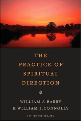 The Practice of Spiritual Direction, Revised, 2nd Edition  -     By: William A. Barry, William J. Connolly