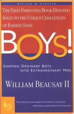 Boys! Shaping Ordinary Boys into Extraordinary Men, Revised and Expanded  -     By: William Beausay II