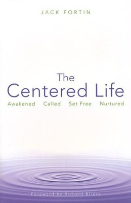 The Centered Life: Awakened Called Set Free Nurtured  -     By: Jack Fortin