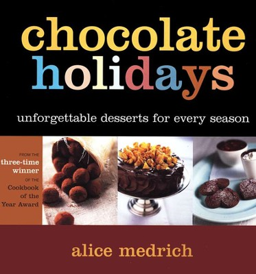 Chocolate Holidays: Unforgettable Desserts for Every Season  -     By: Alice Medrich