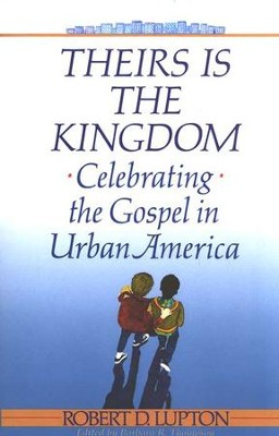 Theirs Is the Kingdom: Celebrating the Gospel in Urban America  -     By: Robert D. Lupton