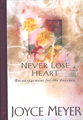 Never Lose Heart: Encouragement for the Journey   -     By: Joyce Meyer
