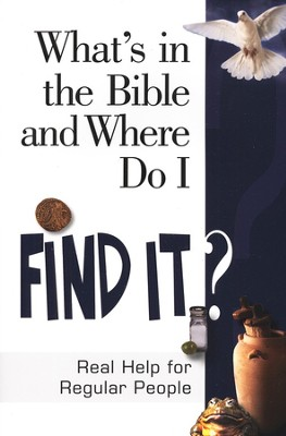 What's in the Bible and Where Do I Find It?: Real Help for Regular People  -