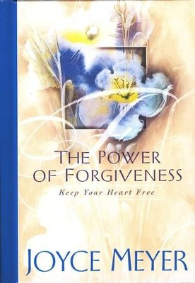 The Power of Forgiveness: Keep Your Heart Free   -     By: Joyce Meyer