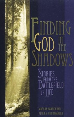 Finding God In the Shadows: Stories from the Battlefield of Life  -     By: Marsha Hansen, Peter A. Huchthausen