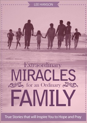Extraordinary Miracles for an Ordinary Family: True Stories that will Inspire You to Hope and Pray - eBook  -     By: Lee Hanson