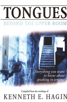Tongues: Beyond the Upper Room  -     By: Kenneth E. Hagin