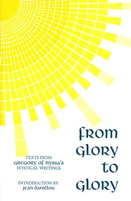 From Glory to Glory: Mystical Texts   -     By: Gregory Of Nyssa