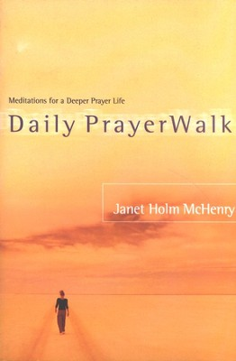 Daily Prayerwalk: Meditations for a Deeper Prayer Life   -     By: Janet Holm McHenry