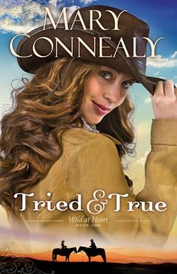 Tried and True, Wild at Heart Series #1- eBook   -     By: Mary Connealy