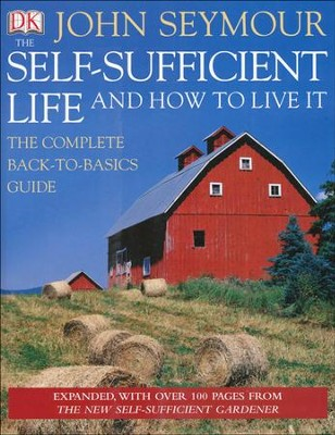 The Self-Sufficient Life and How to Live It: The Complete Back-to-Basics Guide  -     By: John Seymour