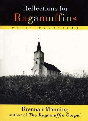Reflections for Ragamuffins   -     By: Brennan Manning