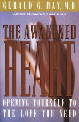 The Awakened Heart: Opening Yourself to the Love You Need                                         -     By: Gerald G. May