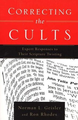 Correcting the Cults: Expert Responses to Their Scripture Twisting  -     By: Norman L. Geisler, Ron Rhodes