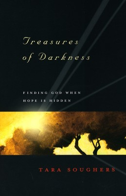 Treasures of Darkness: Finding God When Hope is Hidden  -     By: Tara Soughers