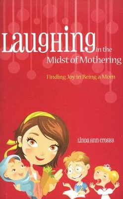 Laughing in the Midst of Mothering  -     By: Linda Ann Crosby
